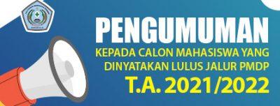 Pengumuman Kepada Calon Mahasiswa yang Dinyatakan Lulus Jalur PMDP T.A. 2021/2022