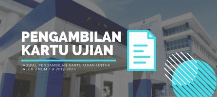 Jadwal Pengambilan Kartu Ujian untuk Jalur Umum T.A 2019-2020